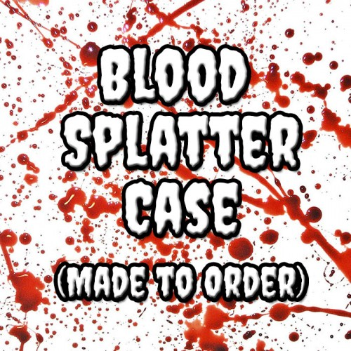 Blood Splatter - Made to Order Case